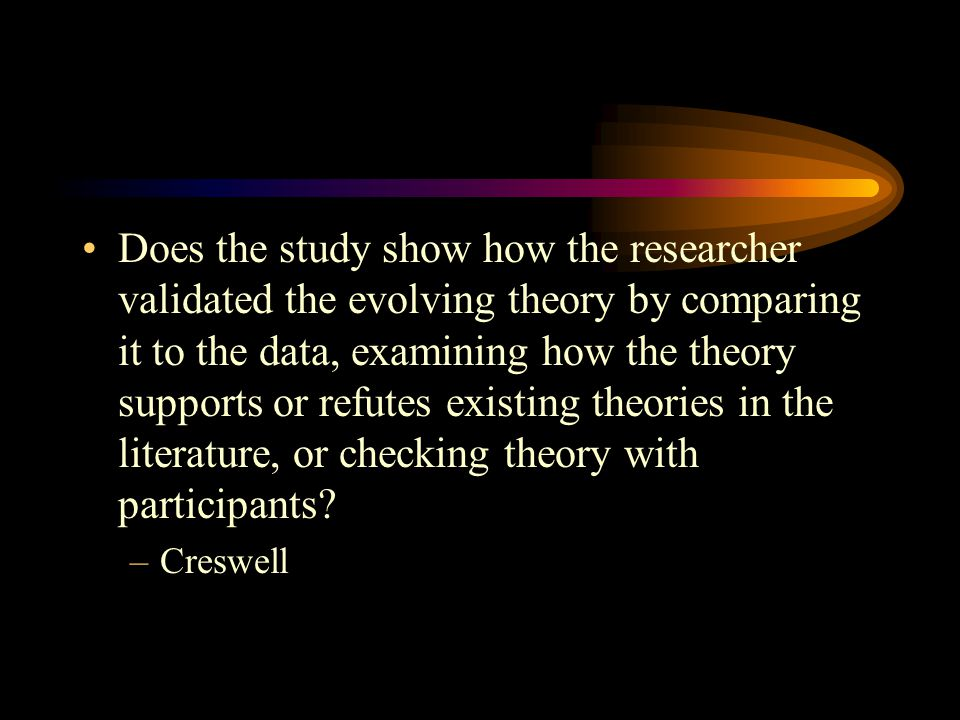 Does the study show how the researcher validated the evolving theory by comparing it to the data, examining how the theory supports or refutes existin