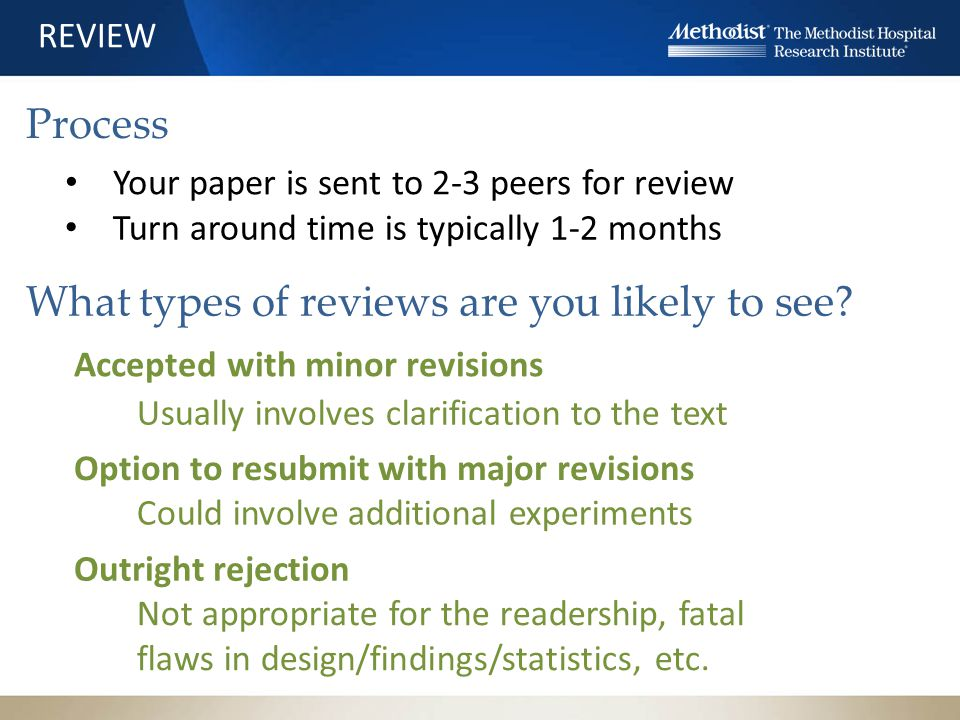 REVIEW Your paper is sent to 2-3 peers for review Turn around time is typically 1-2 months What types of reviews are you likely to see.