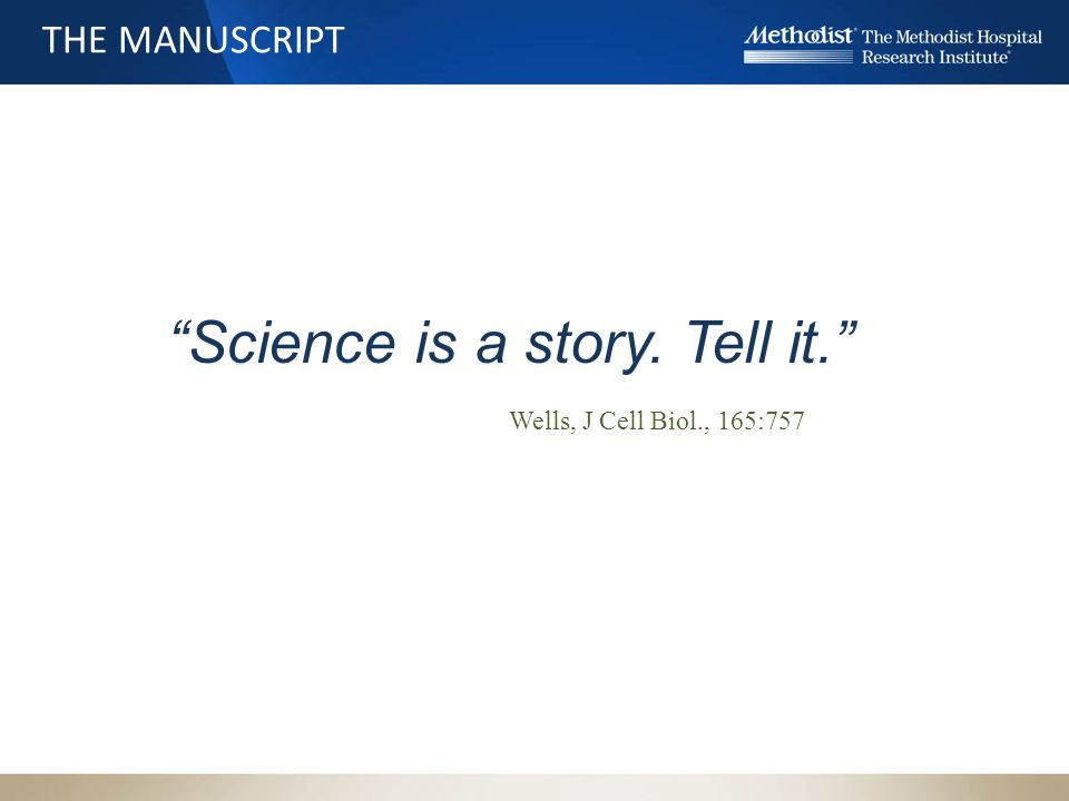 THE MANUSCRIPT Discussion Introduction Materials and Methods Results Like any good narrative, your manuscript will answer: 1.