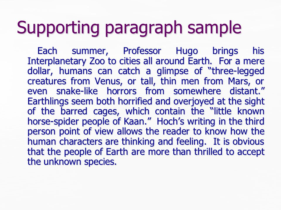 Supporting paragraph sample Each summer, Professor Hugo brings his Interplanetary Zoo to cities all around Earth.