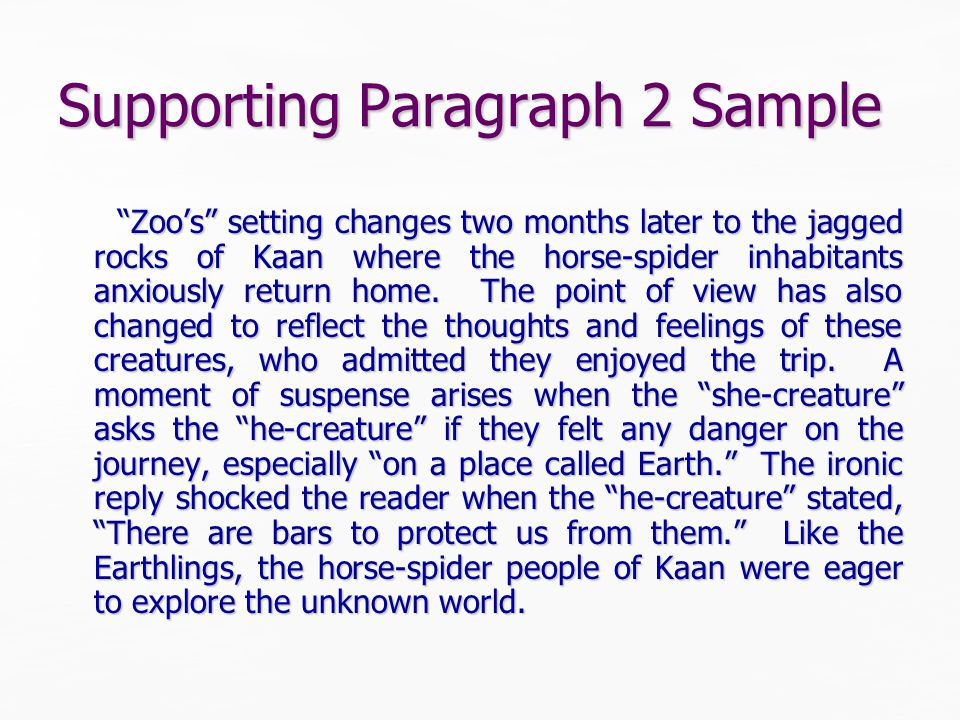 Supporting Paragraph Break Down Your Turn Zoo's setting changes two months later to the jagged rocks of Kaan where the horse-spider inhabitants anxiously return home.