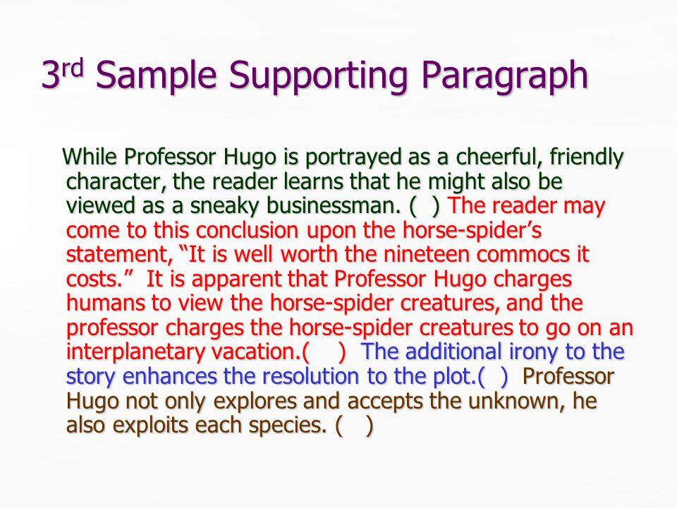 3 rd Sample Supporting Paragraph While Professor Hugo is portrayed as a cheerful, friendly character, the reader learns that he might also be viewed as a sneaky businessman.