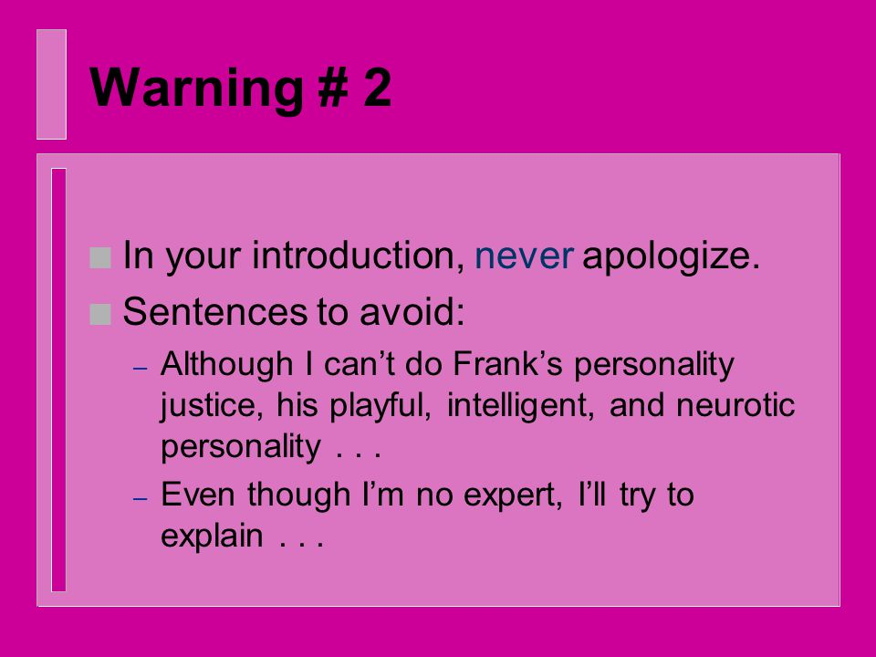 Warning # I n In your introduction, never directly announce your intention or refer to your writing.