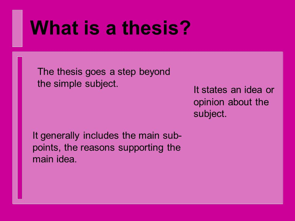 What is a thesis.The thesis goes a step beyond the simple subject.