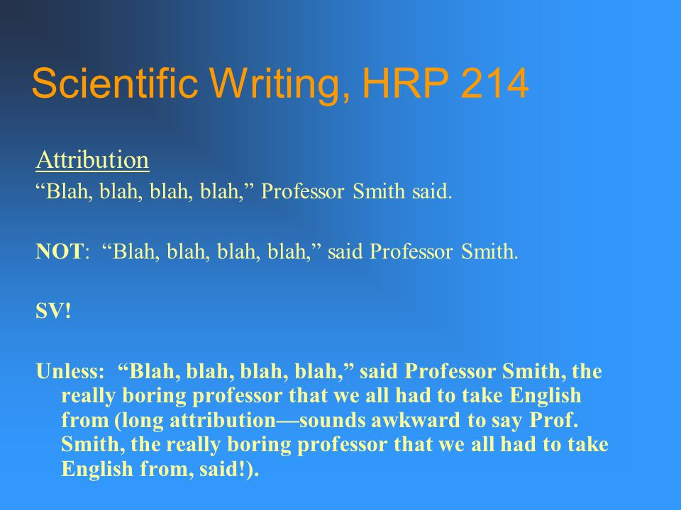 Scientific Writing, HRP 214 Attribution Blah, blah, blah, blah, Professor Smith said.