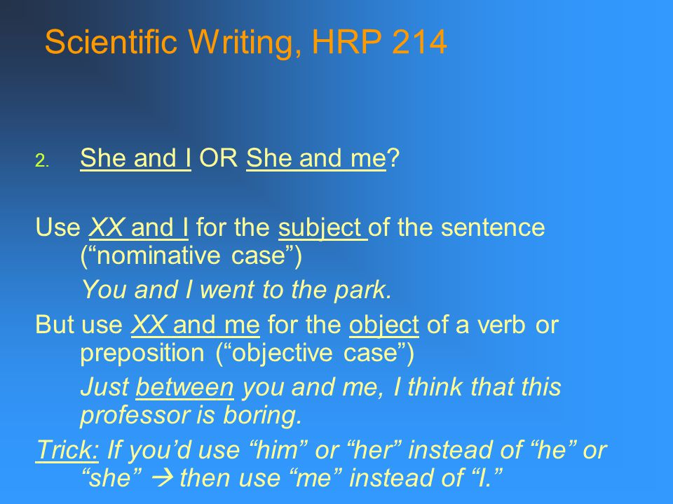 Scientific Writing, HRP 214 2. She and I OR She and me.