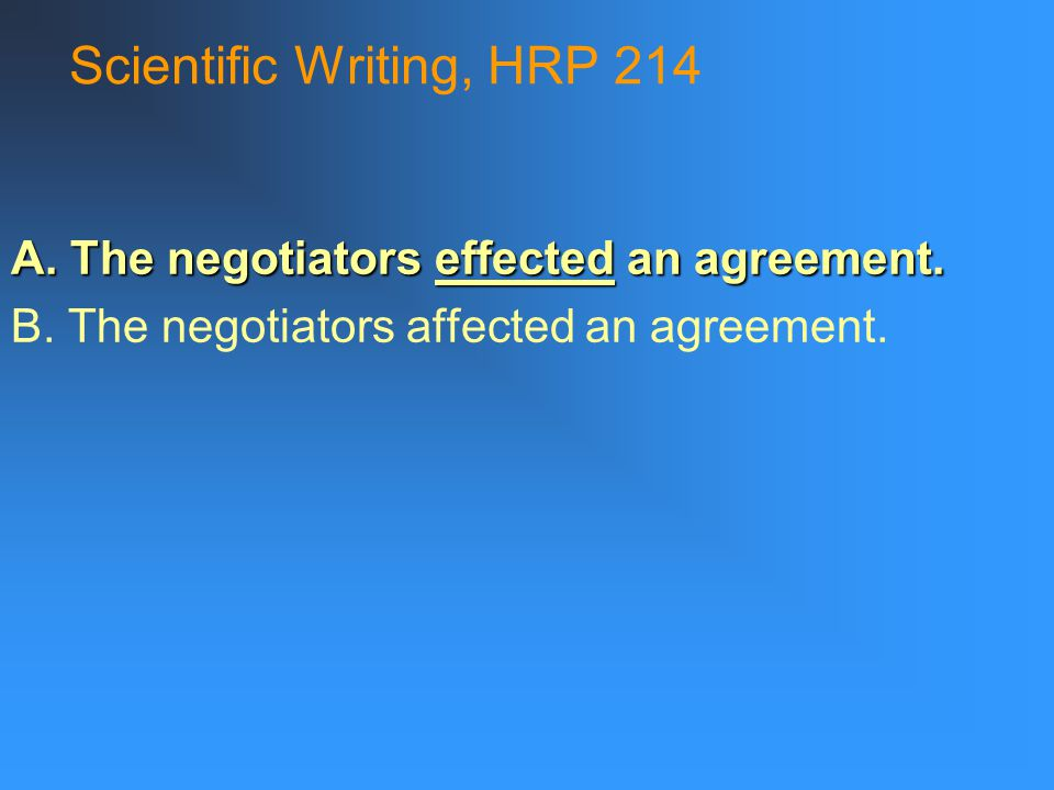 Scientific Writing, HRP 214 A. The negotiators effected an agreement.