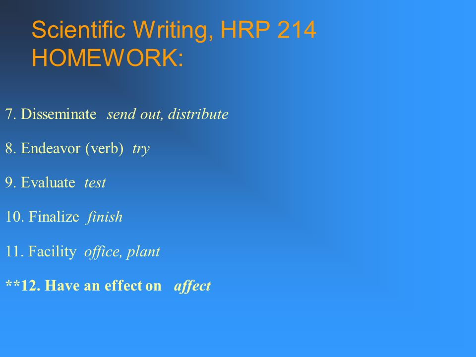 Scientific Writing, HRP 214 HOMEWORK: 7. Disseminate send out, distribute 8.