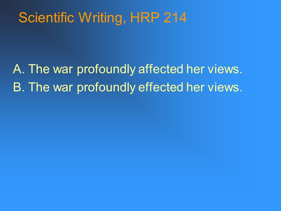Scientific Writing, HRP 214 A. The war profoundly affected her views.
