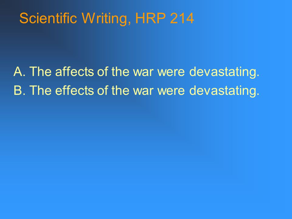 Scientific Writing, HRP 214 Examples… Passive: The behavior of the mutant mice was researched in many studies.