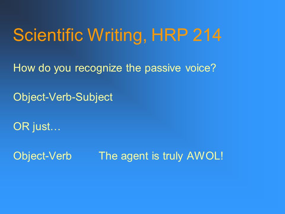 Scientific Writing, HRP 214 How do you recognize the passive voice.