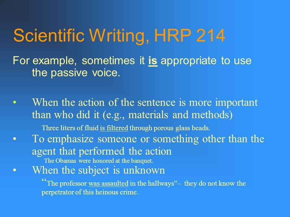 Scientific Writing, HRP 214 For example, sometimes it is appropriate to use the passive voice.