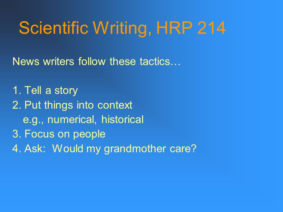 Scientific Writing, HRP 214 News writers follow these tactics… 1.