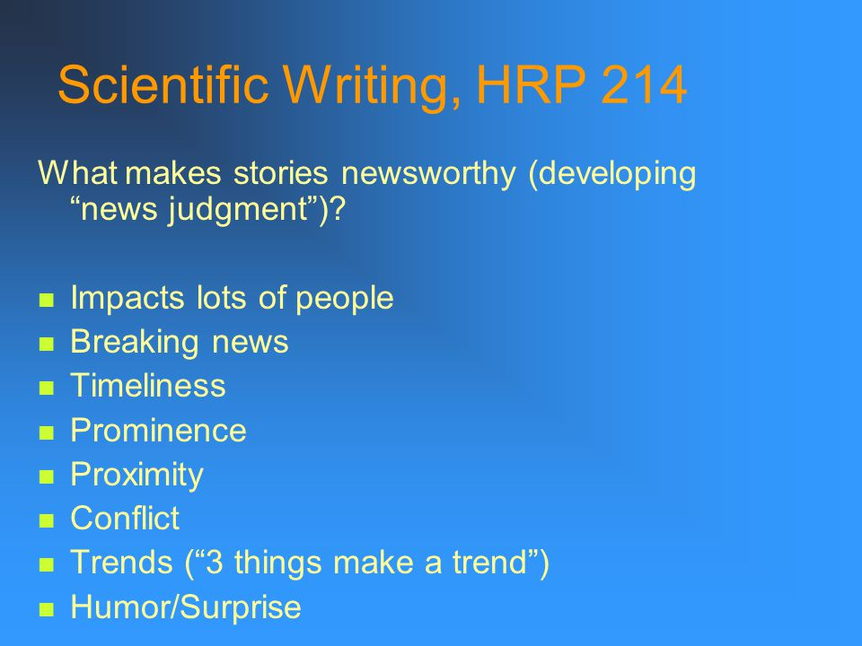 Scientific Writing, HRP 214 What makes stories newsworthy (developing news judgment ).
