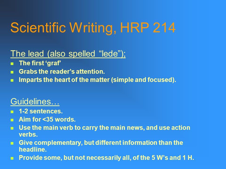 Scientific Writing, HRP 214 The lead (also spelled lede ); The first 'graf' Grabs the reader's attention.