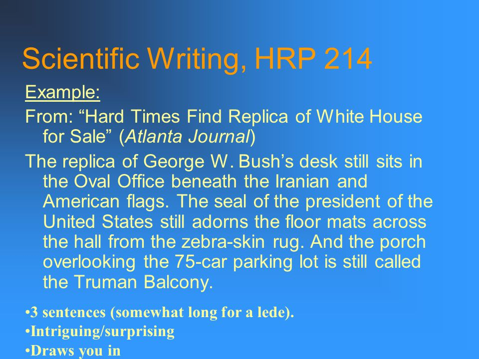 Scientific Writing, HRP 214 Example: From: Hard Times Find Replica of White House for Sale (Atlanta Journal) The replica of George W.