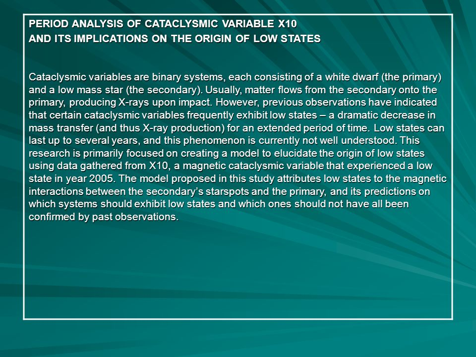 PERIOD ANALYSIS OF CATACLYSMIC VARIABLE X10 AND ITS IMPLICATIONS ON THE ORIGIN OF LOW STATES Cataclysmic variables are binary systems, each consisting