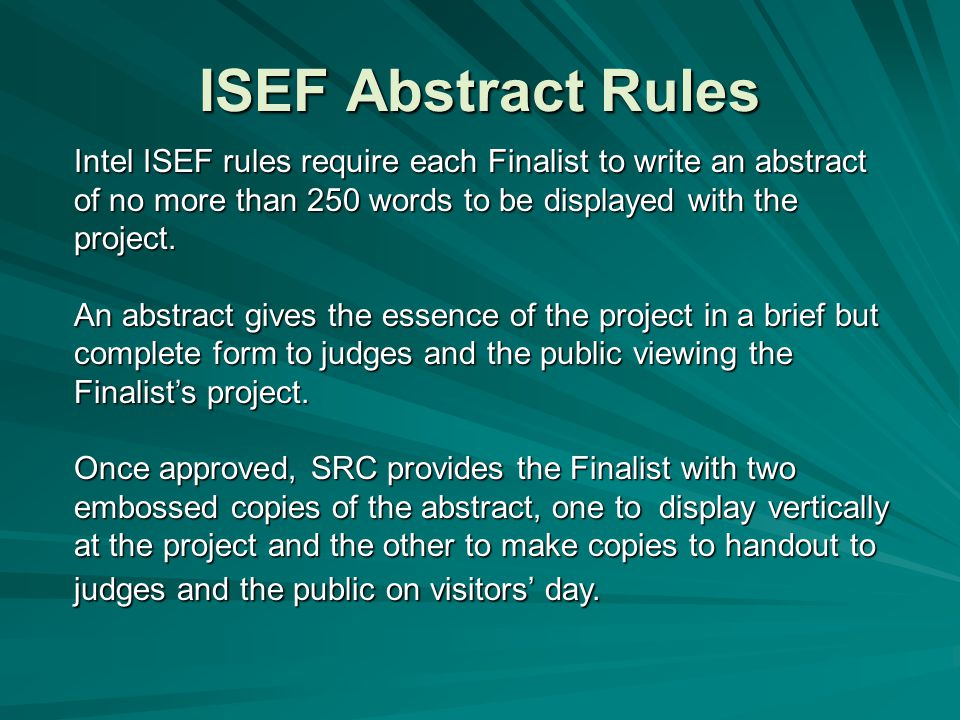 ISEF Abstract Rules Intel ISEF rules require each Finalist to write an abstract of no more than 250 words to be displayed with the project. An abstrac
