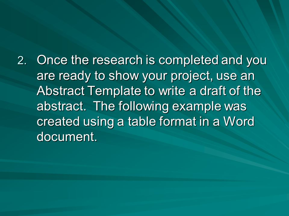 Sample Abstract Template Title Name School Purpose of project / experiment: An introductory statement of the reason for investigating the topic of the project.