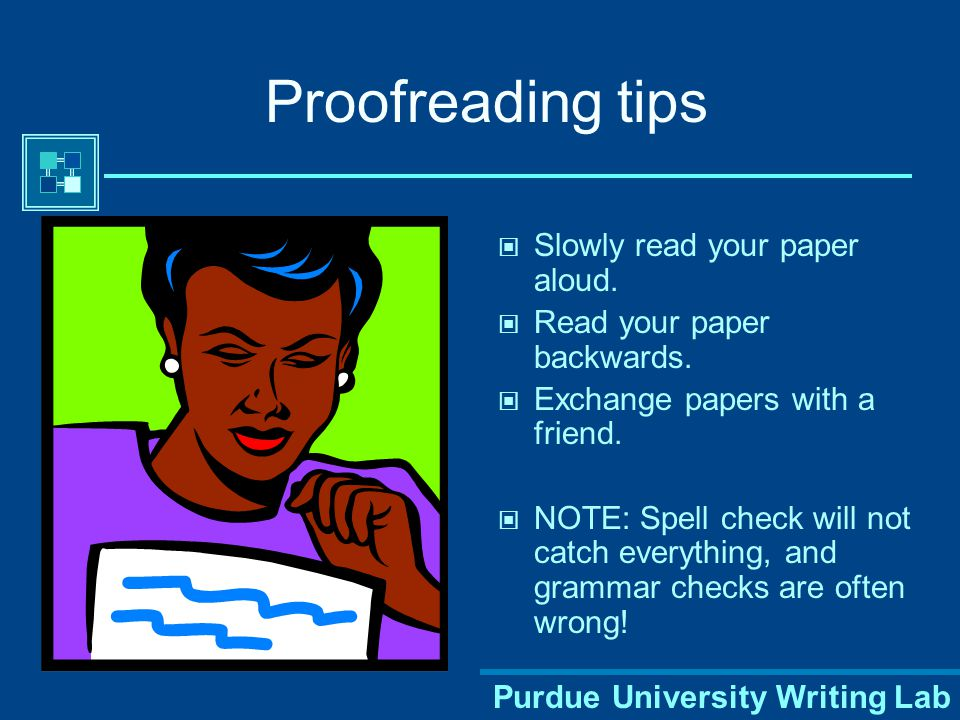 Purdue University Writing Lab Proofreading tips Slowly read your paper aloud.