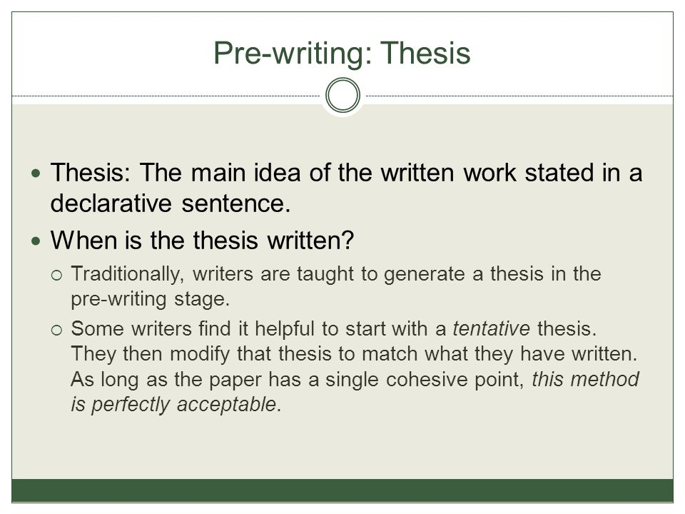 Pre-writing: Thesis Thesis: The main idea of the written work stated in a declarative sentence.
