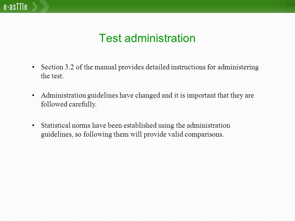 Test administration Section 3.2 of the manual provides detailed instructions for administering the test.