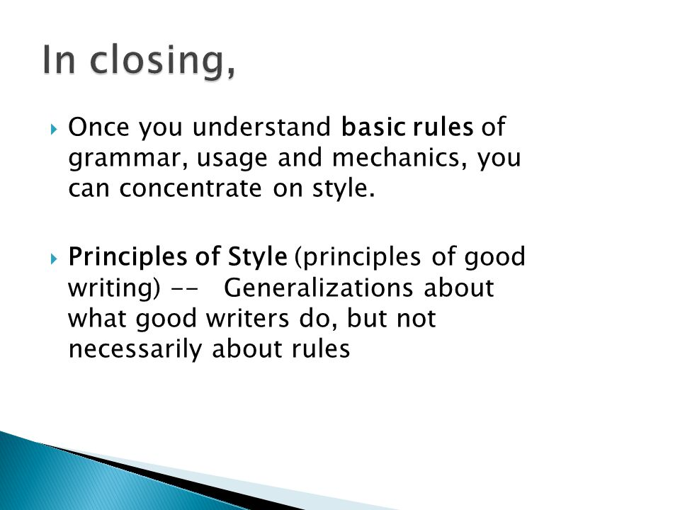  Once you understand basic rules of grammar, usage and mechanics, you can concentrate on style.