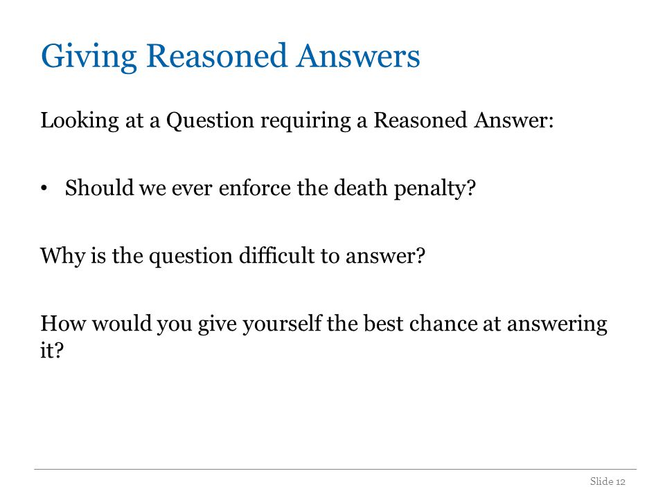 Giving Reasoned Answers Looking at a Question requiring a Reasoned Answer: Should we ever enforce the death penalty.