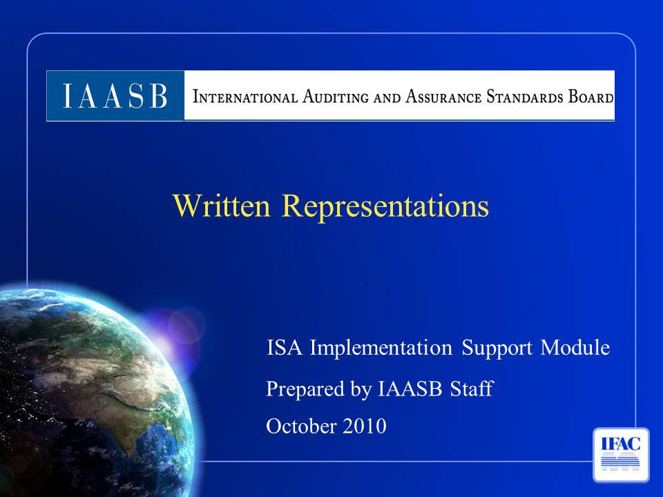 Introduction Significant Features of New Standard –Basis for Requiring Written Representations –Written Representations as Audit Evidence –Source of Written Representations –Management's Responsibilities –Specific Written Representations –Dating of Written Representations Overview 2