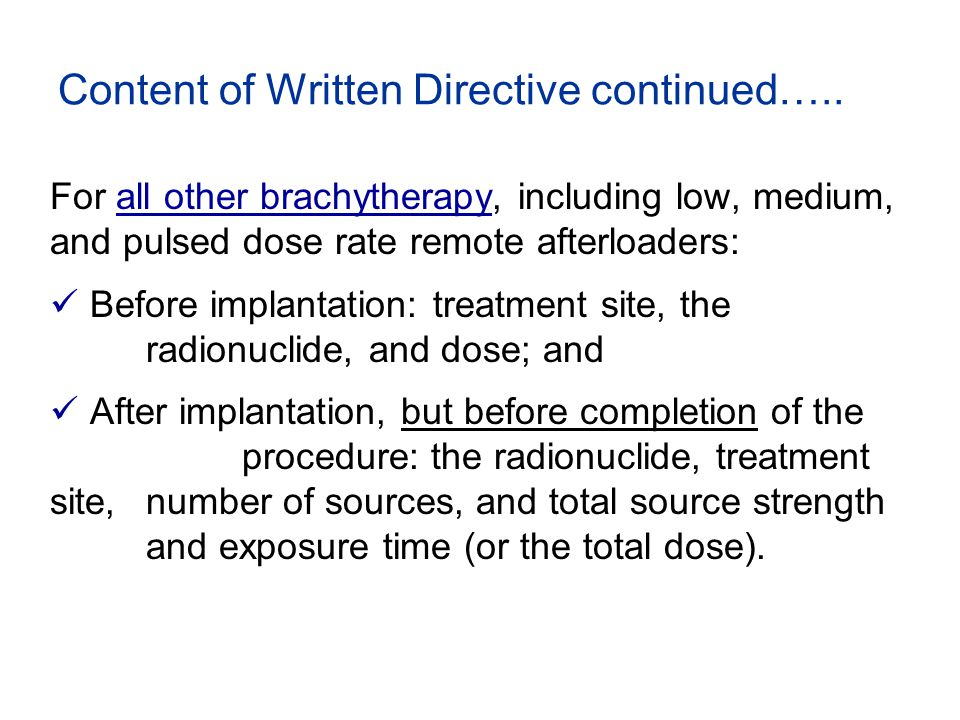 For all other brachytherapy, including low, medium, and pulsed dose rate remote afterloaders: Before implantation: treatment site, the radionuclide, a