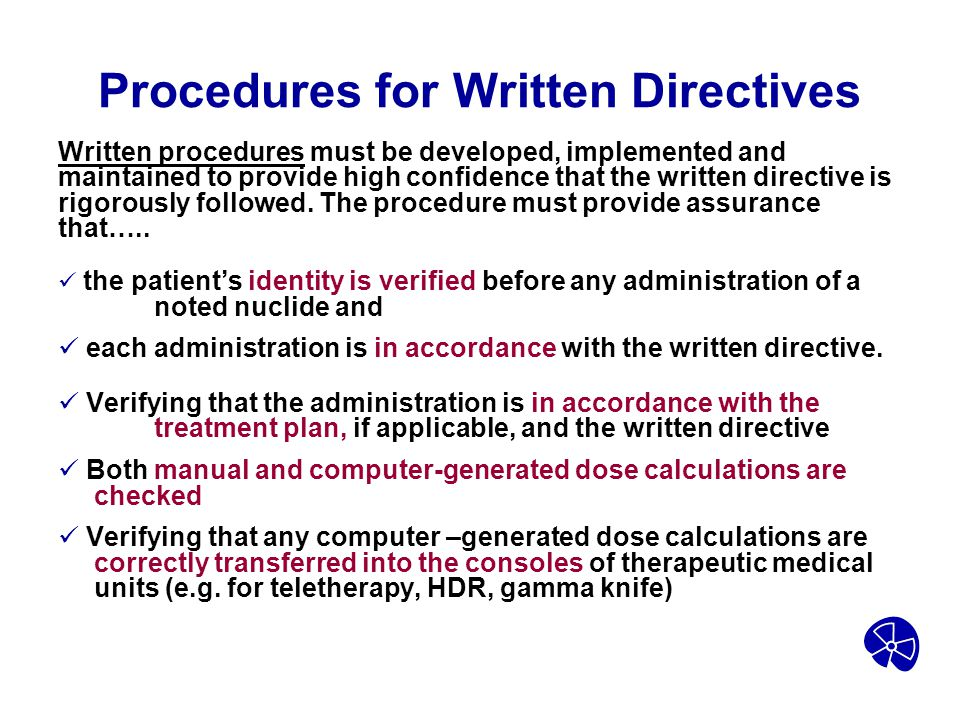 Procedures for Written Directives Written procedures must be developed, implemented and maintained to provide high confidence that the written directi