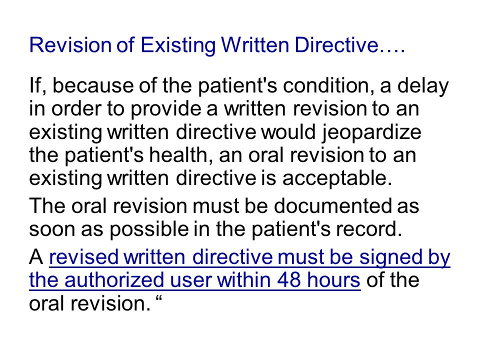 Revision of Existing Written Directive…. If, because of the patient's condition, a delay in order to provide a written revision to an existing written