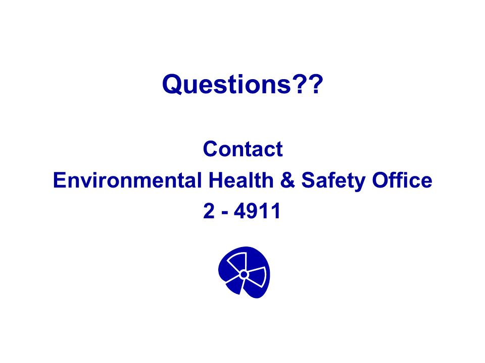Questions?? Contact Environmental Health & Safety Office 2 - 4911