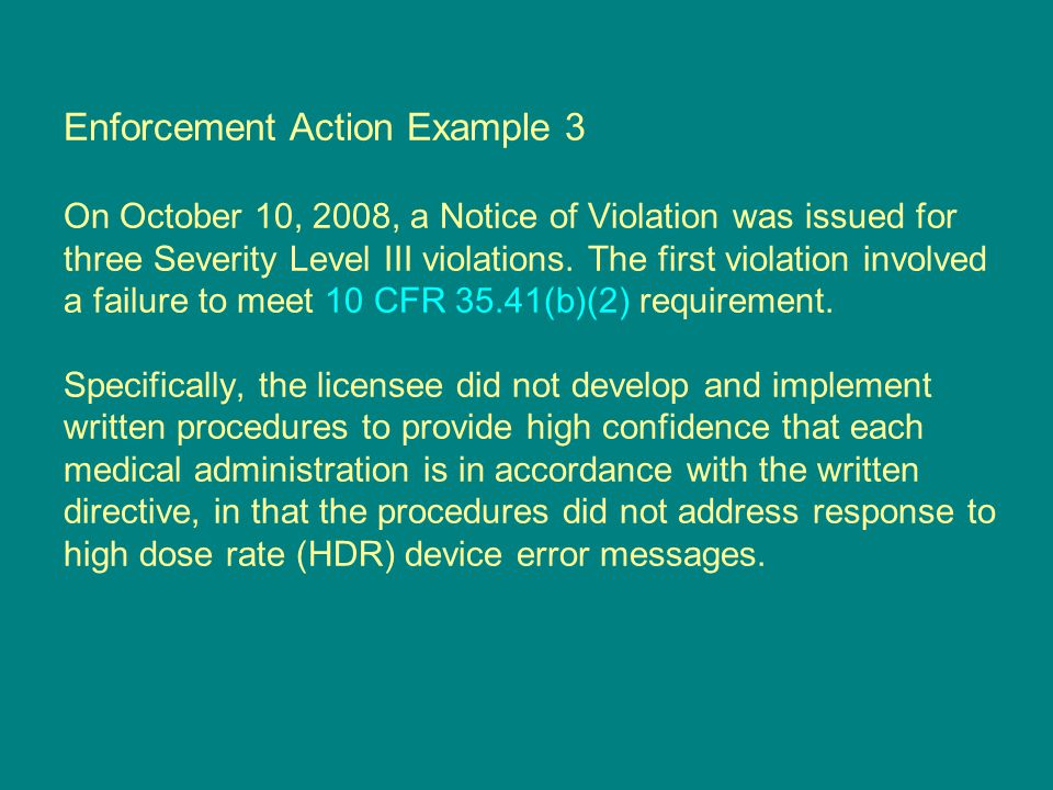 Enforcement Action Example 3 On October 10, 2008, a Notice of Violation was issued for three Severity Level III violations.