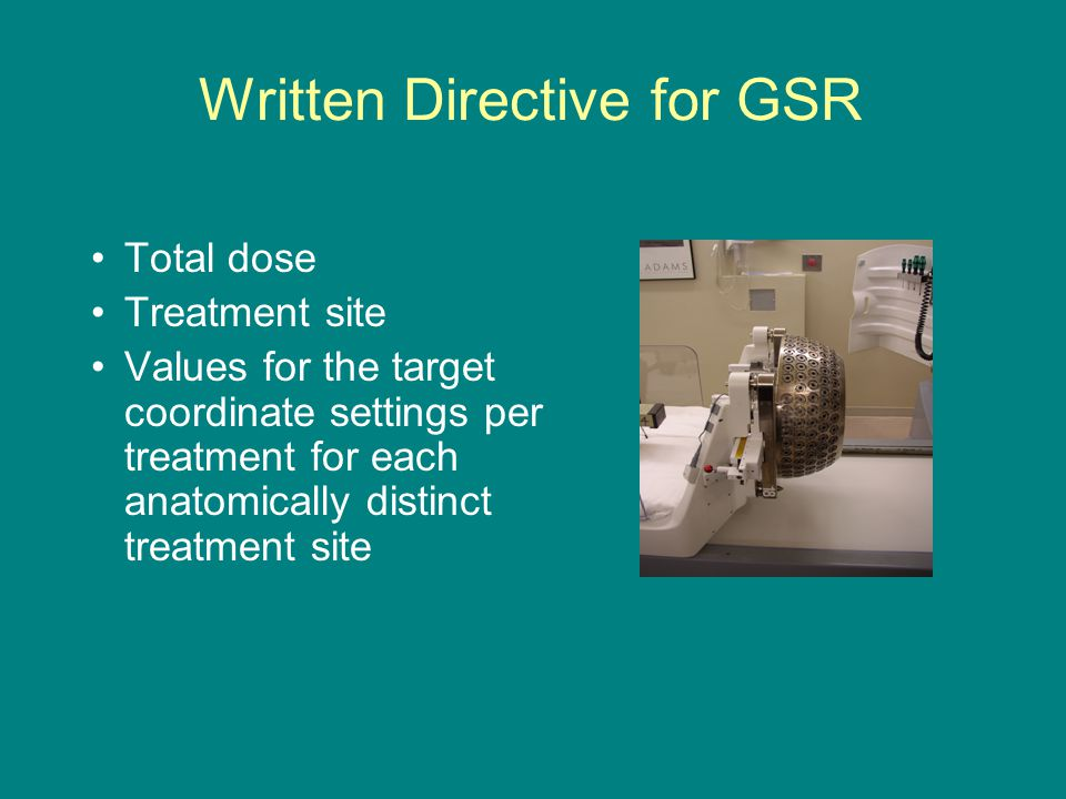 Written Directive for GSR Total dose Treatment site Values for the target coordinate settings per treatment for each anatomically distinct treatment site