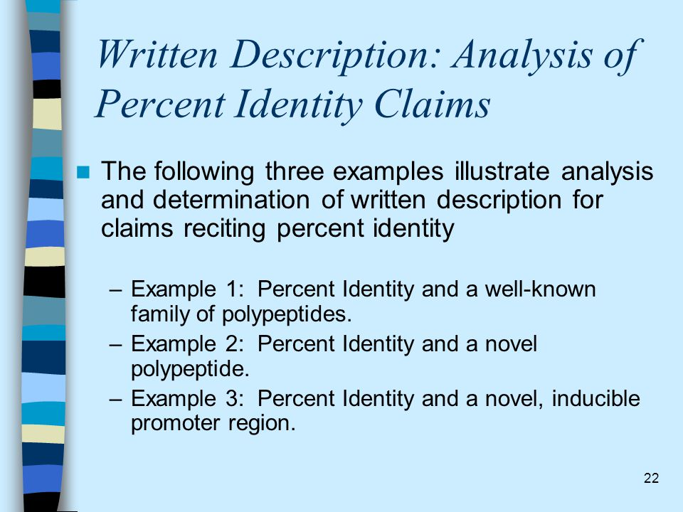 22 Written Description: Analysis of Percent Identity Claims The following three examples illustrate analysis and determination of written description
