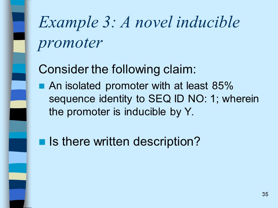 35 Example 3: A novel inducible promoter Consider the following claim: An isolated promoter with at least 85% sequence identity to SEQ ID NO: 1; where