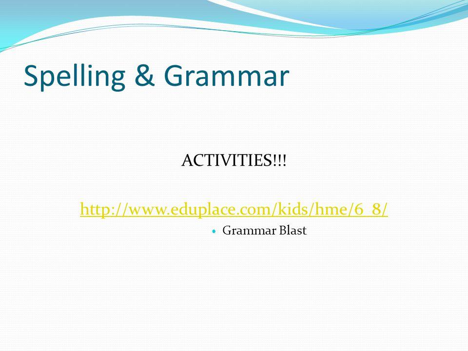 Spelling & Grammar ACTIVITIES!!! http://www.eduplace.com/kids/hme/6_8/ Grammar Blast