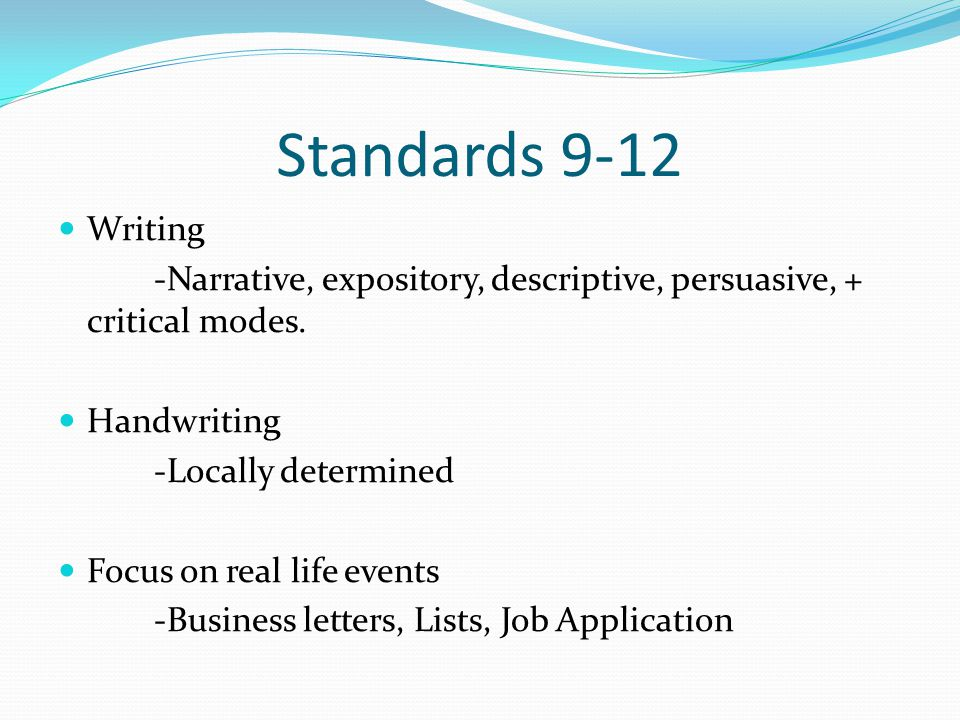 Standards 9-12 Writing -Narrative, expository, descriptive, persuasive, + critical modes.
