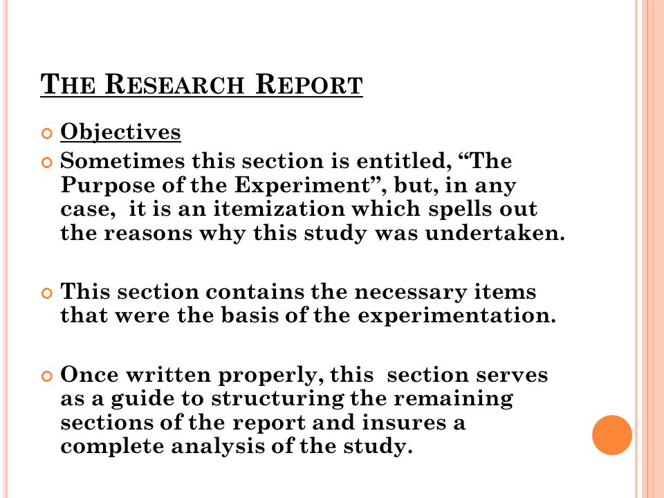 """T HE R ESEARCH R EPORT Objectives Sometimes this section is entitled, """"The Purpose of the Experiment"""", but, in any case, it is an itemization which sp"""