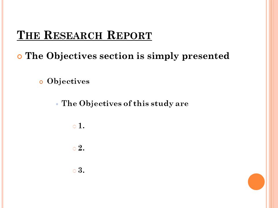 T HE R ESEARCH R EPORT The Objectives section is simply presented Objectives The Objectives of this study are  1.  2.  3.