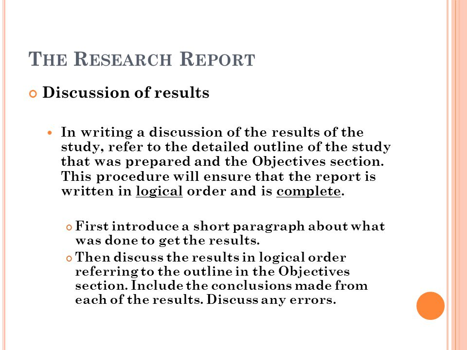 Discussion of results In writing a discussion of the results of the study, refer to the detailed outline of the study that was prepared and the Object