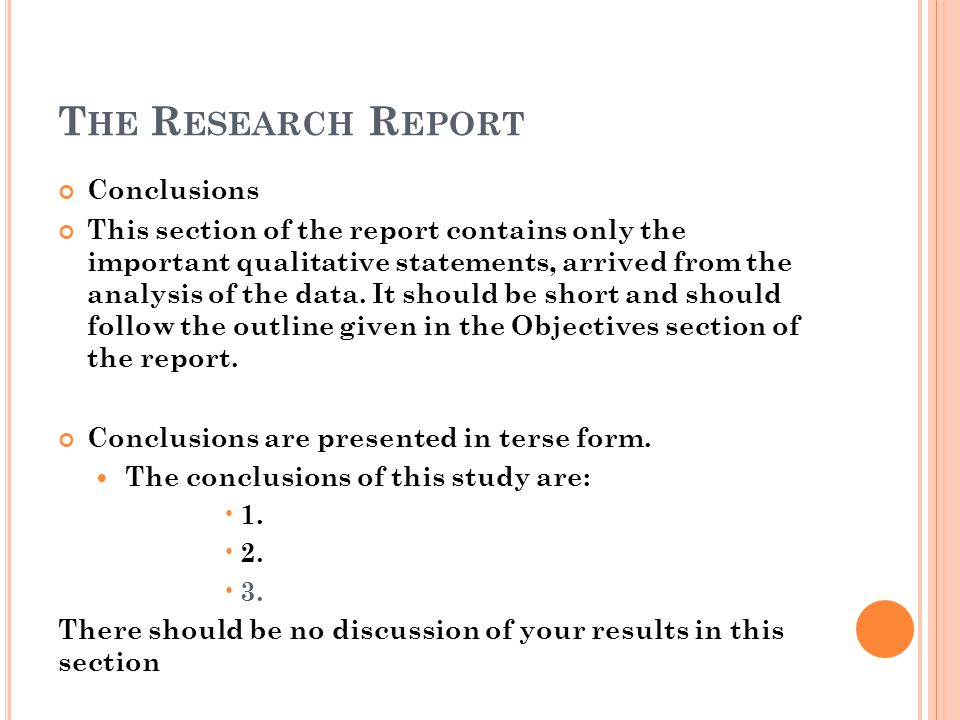 T HE R ESEARCH R EPORT Conclusions This section of the report contains only the important qualitative statements, arrived from the analysis of the dat