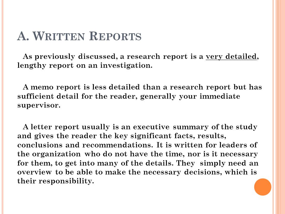 A. W RITTEN R EPORTS As previously discussed, a research report is a very detailed, lengthy report on an investigation. A memo report is less detailed