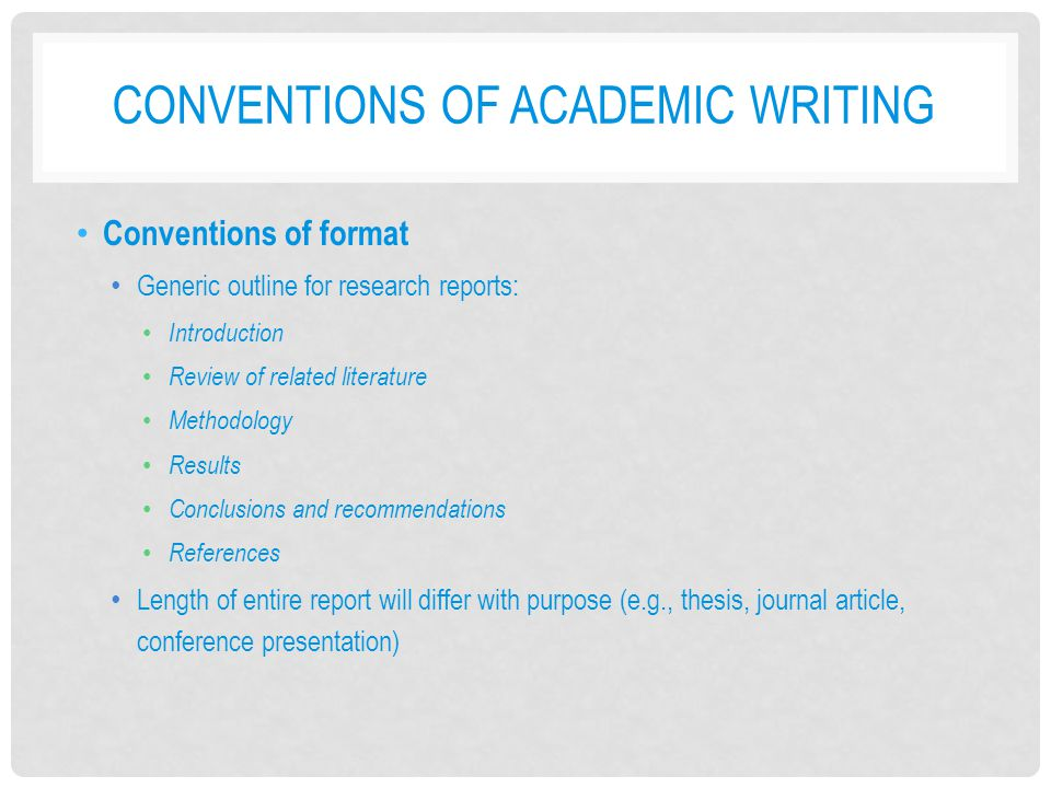 CONVENTIONS OF ACADEMIC WRITING Conventions of format Sections of action research reports may not be labeled as such; may look more like the following: Introduction Review of related literature/information Description of innovation/intervention Data collection Data analysis and interpretation Conclusions Reflection and action plan
