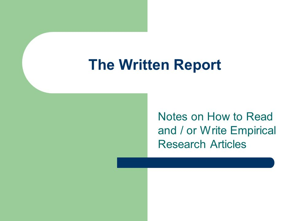 The Written Report Notes on How to Read and / or Write Empirical Research Articles