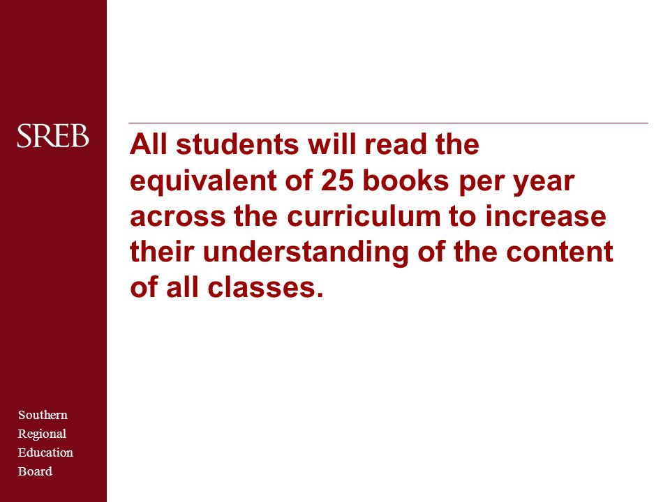 Southern Regional Education Board All students will read the equivalent of 25 books per year across the curriculum to increase their understanding of