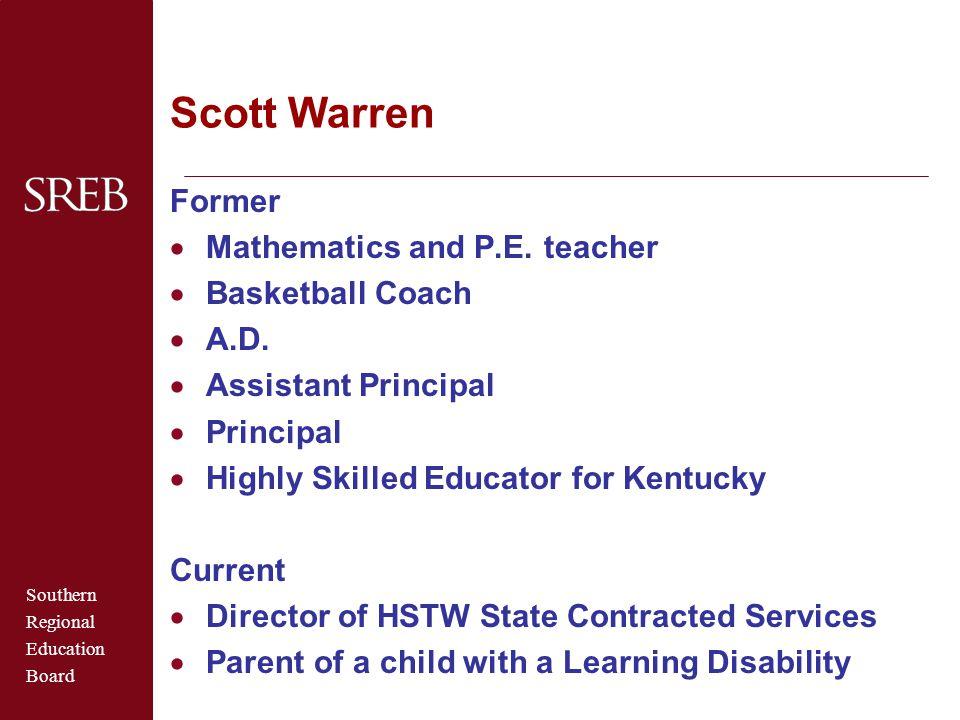 Southern Regional Education Board Scott Warren Former  Mathematics and P.E. teacher  Basketball Coach  A.D.  Assistant Principal  Principal  Hig
