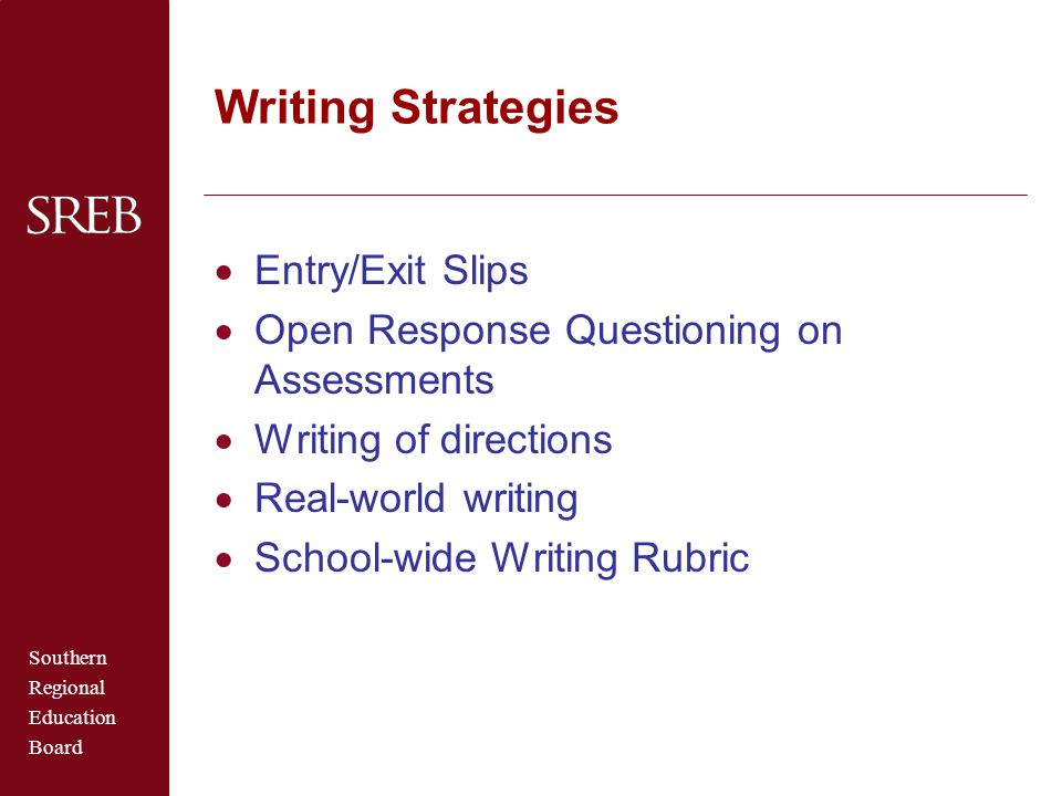 Southern Regional Education Board Writing Strategies  Entry/Exit Slips  Open Response Questioning on Assessments  Writing of directions  Real-worl