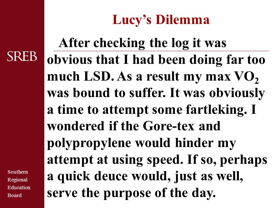 Southern Regional Education Board Lucy's Dilemma After checking the log it was obvious that I had been doing far too much LSD. As a result my max VO 2